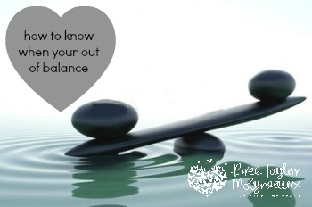 How to know when you're out of balance
