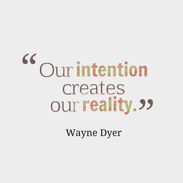 our intention creates our reality | wayne dyer
