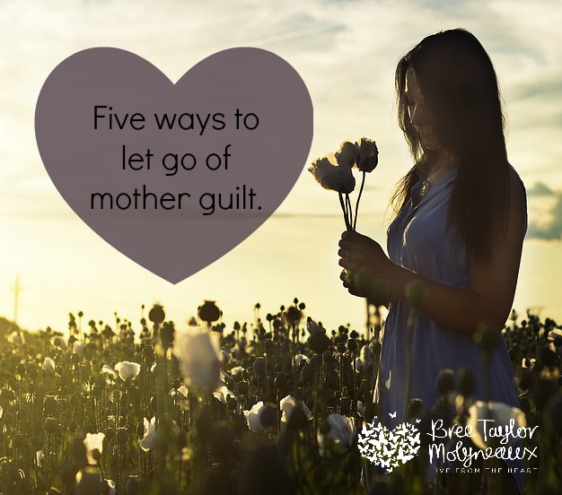 five ways to let go of mother guilt