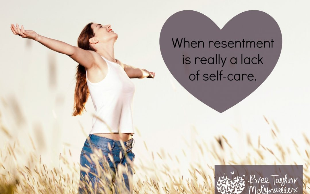How resentment is really a lack of self-care.
