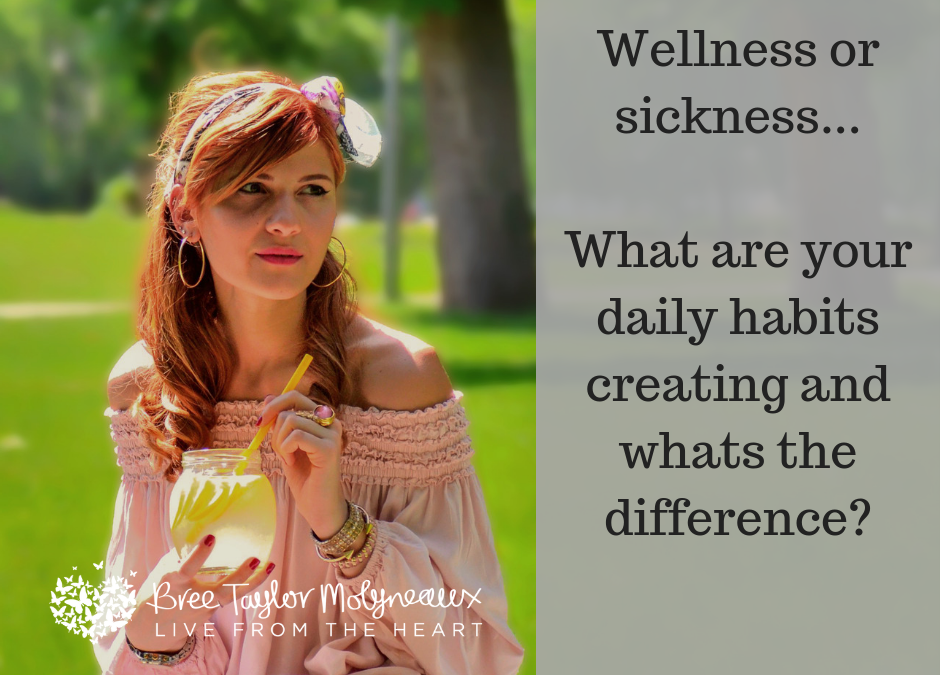 Wellness or sickness – what are your daily habits really creating?