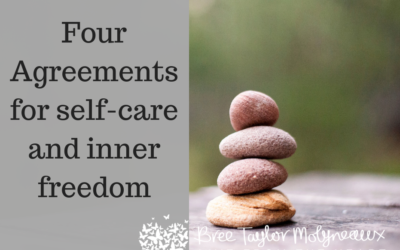 """Self-care tips from the """"Four Agreements"""""""